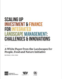 Scaling Up Finance for Integrated Landscape Investment